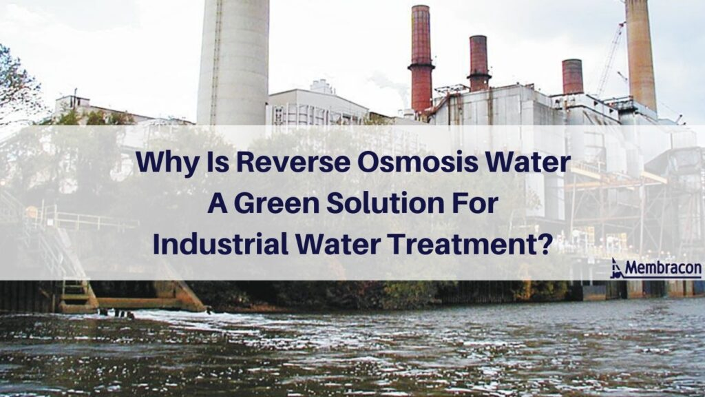 Why Is Reverse Osmosis Water A Green Solution For Industrial Water Treatment | Membracon | West Midlands | Wolverhampton