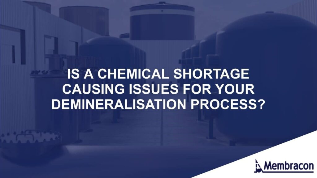Is a chemical shortage causing issues for your demineralisation process?