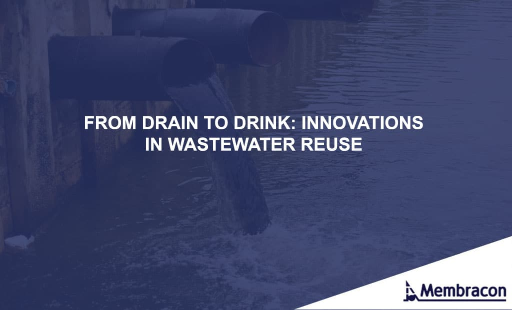From drain to drink: innovations in wastewater reuse